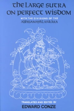 The Large Sutra on Perfect Wisdom: With the Divisions of the Abhisamayalankara (Paperback)