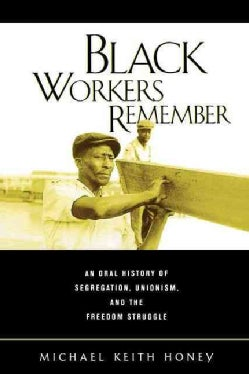 Black Workers Remember: An Oral History of Segregation, Unionism, and the Freedom Struggle (Paperback)