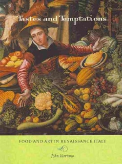 Tastes and Temptations: Food and Art in Renaissance Italy (Paperback)