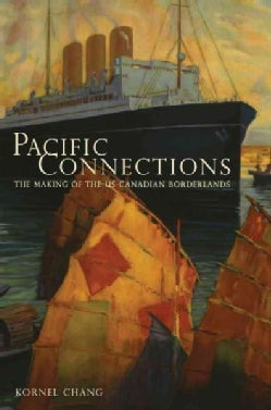 Pacific Connections: The Making of the U.S.-Canadian Borderlands (Paperback)