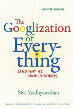 The Googlization of Everything: And Why We Should Worry (Paperback)