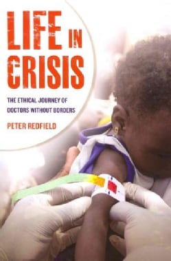 Life in Crisis: The Ethical Journey of Doctors Without Borders (Paperback)