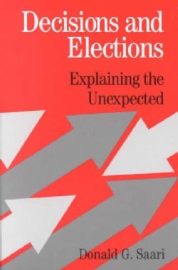 Decisions and Elections: Explaining the Unexpected (Paperback)