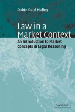 Law in a Market Context: An Introduction to Market Concepts in Legal Reasoning (Paperback)