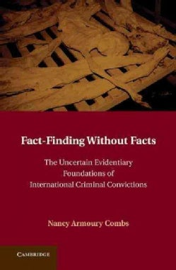 Fact-Finding Without Facts: The Uncertain Evidentiary Foundations of International Criminal Convictions (Hardcover)