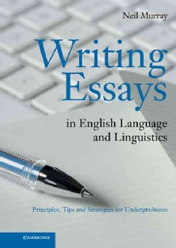 Writing Essays in English Language and Linguistics: Principles, Tips and Strategies for Undergraduates (Hardcover)