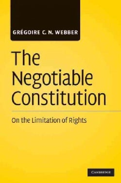 The Negotiable Constitution: On the Limitation of Rights (Hardcover)