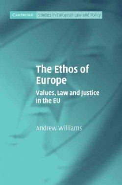 The Ethos of Europe: Values, Law and Justice in the EU (Hardcover)