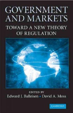 Government and Markets: Toward a New Theory of Regulation (Hardcover)