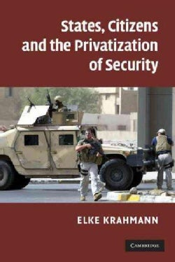States, Citizens and the Privatization of Security (Paperback)