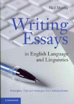 Writing Essays in English Language and Linguistics: Principles, Tips and Strategies for Undergraduates (Paperback)