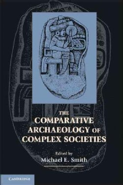 The Comparative Archaeology of Complex Societies (Paperback)