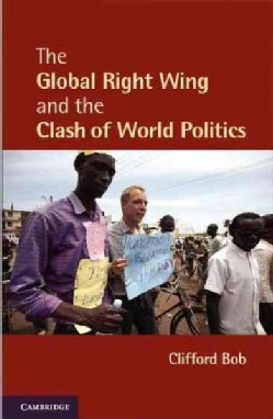 The Global Right Wing and the Clash of World Politics (Paperback)