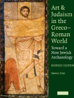 Art and Judaism in the Greco-Roman World: Toward a New Jewish Archaeology (Paperback)