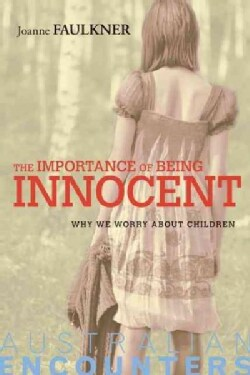 The Importance of Being Innocent: Why We Worry About Children (Paperback)