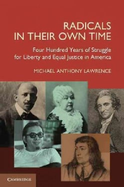 Radicals in Their Own Time: Four Hundred Years of Struggle for Liberty and Equal Justice in America (Paperback)