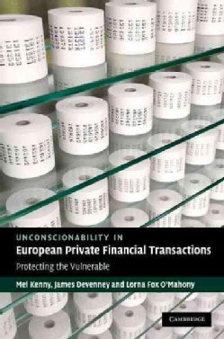 Unconscionability in European Private Financial Transactions: Protecting the Vulnerable (Hardcover)