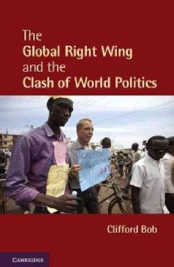 The Global Right Wing and the Clash of World Politics (Hardcover)