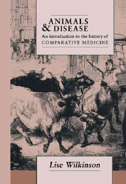 Animals and Disease: An Introduction to the History of Comparative Medicine (Hardcover)