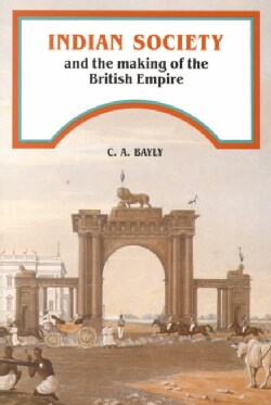 Indian Society and the Making of the British Empire (Paperback)