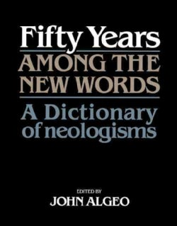 Fifty Years Among the New Words: A Dictionary of Neologisms, 1941-1991 (Hardcover)