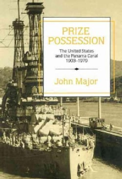Prize Possession: The United States and the Panama Canal 1903-1979 (Hardcover)