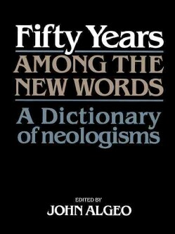 Fifty Years Among the New Words: A Dictionary of Neologisms, 1941-1991 (Paperback)
