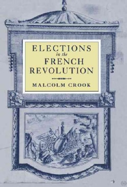 Elections in the French Revolution: An Apprenticeship in Democracy, 1789-1799 (Hardcover)