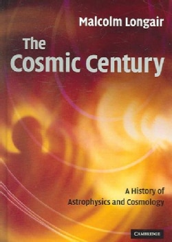 The Cosmic Century: A History of Astrophysics And Cosmology (Hardcover)