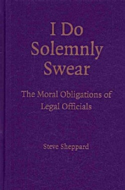 I Do Solemnly Swear: The Moral Obligations of Legal Officials (Hardcover)