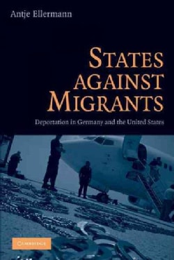 States Against Migrants: Deportation in Germany and the United States (Hardcover)