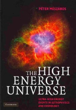The High Energy Universe: Ultra-High Energy Events in Astrophysics and Cosmology (Hardcover)