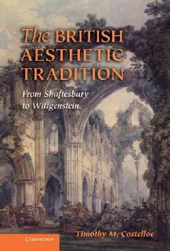 The British Aesthetic Tradition: From Shaftesbury to Wittgenstein (Hardcover)