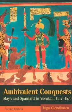 Ambivalent Conquests: Maya and Spaniard in Yucatan, 1517-1570 (Paperback)