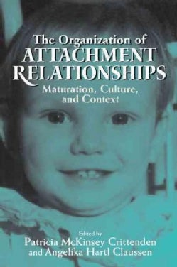 The Organization of Attachment Relationships: Maturation, Culture, and Context (Paperback)