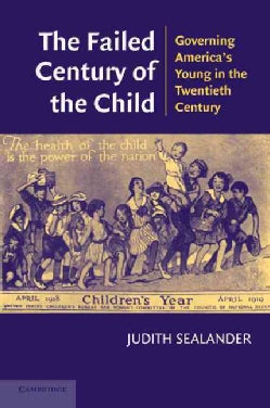 The Failed Century of the Child: Governing Young Americans in the Twentieth Century (Paperback)