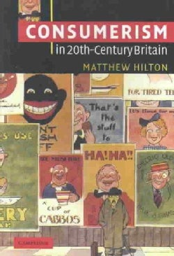 Consumerism in Twentieth-Century Britain: The Search for a Historical Movement (Paperback)