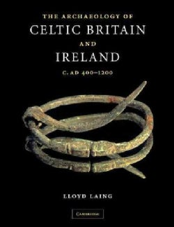 The Archaeology of the Celtic Britain And Ireland: C. AD 400-1200 (Paperback)