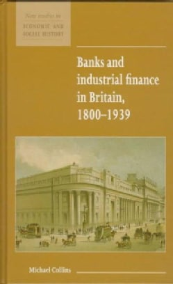 Banks and Industrial Finance in Britain: 1800-1939 (Hardcover)