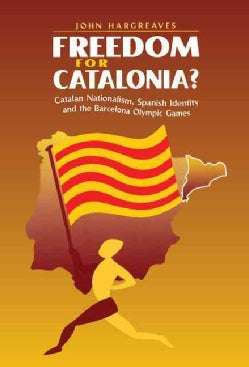 Freedom for Catalonia?: Catalan Nationalism, Spanish Identity and the Barcelona Olympic Games (Hardcover)