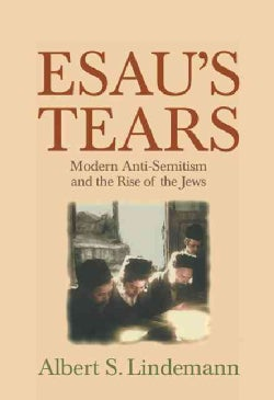 Esau's Tears: Modern Anti-Semitism and the Rise of the Jews (Hardcover)