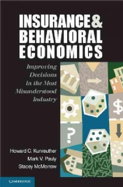 Insurance and Behavioral Economics: Improving Decisions in the Most Misunderstood Industry (Paperback)