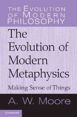 The Evolution of Modern Metaphysics: Making Sense of Things (Paperback)