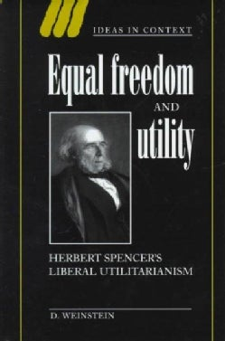 Equal Freedom and Utility: Herbert Spencer's Liberal Utilitarianism (Hardcover)