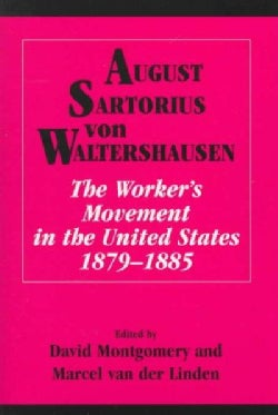 August Sartorius Von Waltershausen: The Workers' Movement in the United States, 1879-1885 (Hardcover)