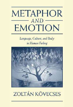 Metaphor and Emotion: Language, Culture, and Body in Human Feeling (Hardcover)