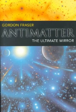 Antimatter, the Ultimate Mirror (Hardcover)