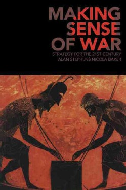 Making Sense of War: Strategy for the 21st Century (Paperback)