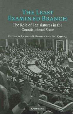 The Least Examined Branch: The Role of Legislatures in the Constitutional State (Paperback)