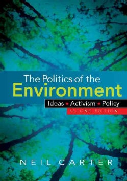 The Politics of the Environment: Ideas, Activism, Policy (Paperback)